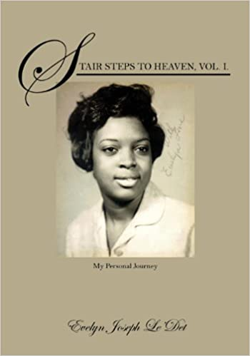 Stair Steps to Heaven, Vol  I: My Personal Journey: Evelyn Joseph Le