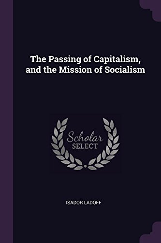 The Passing of Capitalism, and the Mission of Socialism