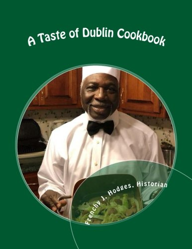 A Taste of Dublin Cookbook: A Social History of a Popular Recurring AKA Event by Frenchy J. Hodges, Marie S. Bostic, Annie P. Curry, Patricia J. Manson, Martha C. Mincey, Marilyn Moore, Lois M. Stroman