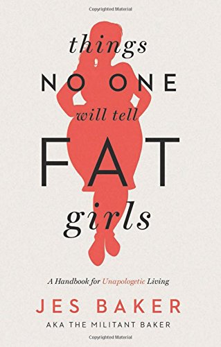 Things No One Will Tell Fat Girls: A Handbook for Unapologetic Living [Jes Baker] (Tapa Blanda)