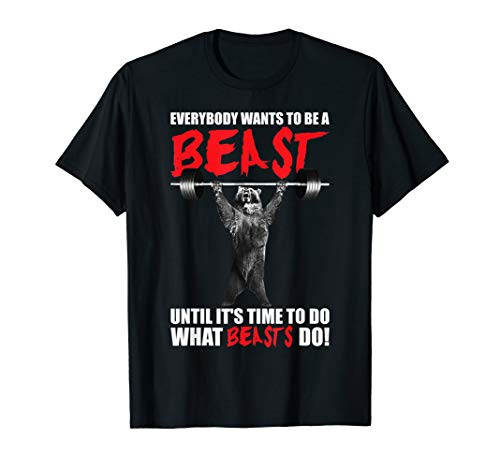 Everybody Wants To Be A Beast - Bear Lifting - Gym T-Shirt (Everybody Wants To Be A Bodybuilder Shirt)