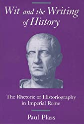 Wit & Writing of History: Rhetoric of Historiography in Imperial Rome (Wisconsin Studies in Classics)
