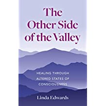 The Other Side of the Valley: Healing Through Altered States of Consciousness