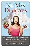 No Más Diabetes: Una Guía Completa Para Evitar, Tratar, y Luchar Contra la Diabetes