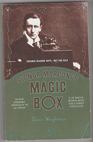 Signor Marconi's Magic Box: The Most Remarkable Invention of the 19th Century and the Amateur Invent