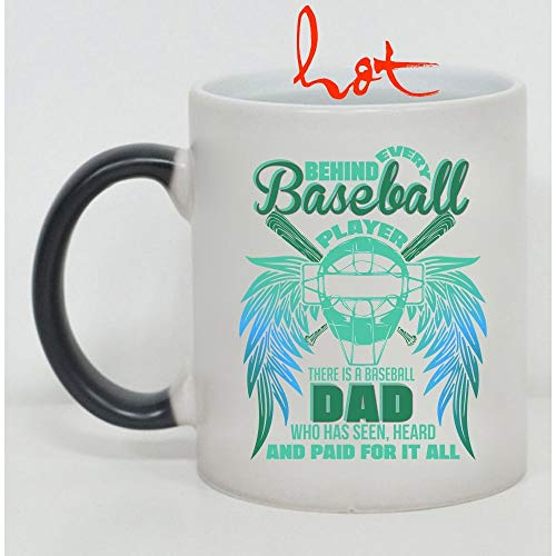 There Is A Baseball Dad Who Has Seen For It All Cup, Behind Every Baseball Player Change color mug, Magic Coffee Heat Sensitive Mug (Color Changing Mug)
