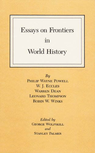 Essays on Frontiers in World History (Walter Prescott Webb Memorial Lectures, published for the University of Texas at A
