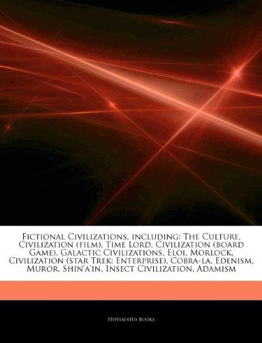 Articles On Fictional Civilizations, including: The Culture, Civilization (film), Time Lord, Civilization (board Game), Galactic Civilizations, Eloi, ... Cobra-la, Edenism, Muror, Shin'a'in