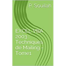 EXCEL VBA 2003 : Techniques de Mailing - Tome 1 (French Edition)
