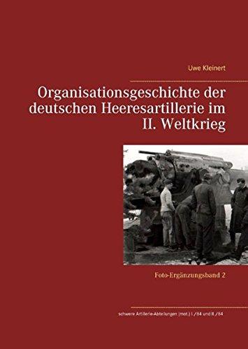 Organisationsgeschichte der deutschen Heeresartillerie im II. Weltkrieg: Foto-Ergänzungsband 2