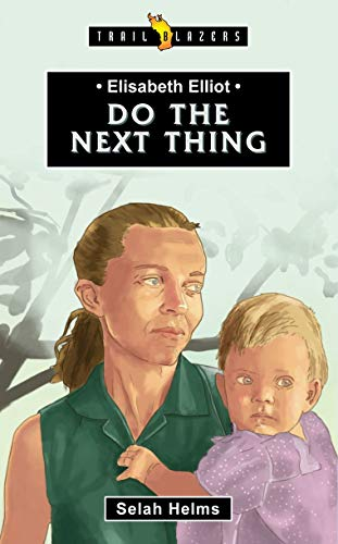 Elisabeth Elliot: Do the Next Thing (Trail Blazers)