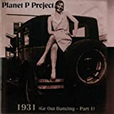 1931: Go Out Dancing, Pt. 1 By Planet P Project (2008-03-04)