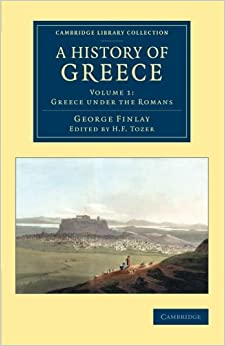Book A History of Greece 7 Volume Set: A History of Greece: From Its Conquest By The Romans To The Present Time, B.C. 146 To A.D. 1864: Volume 1 (Cambridge Library Collection - European History)