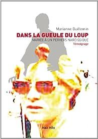 Dans la gueule du loup : Mariée à un pervers narcissique par Marianne Guillemin