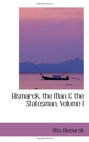 Bismarck, the Man & the Statesman, Volume I for sale  Delivered anywhere in USA