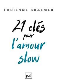 21 clés pour l'amour slow par Fabienne Kraemer