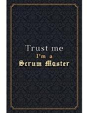 Scrum Master Notebook Planner - Trust Me I'm A Scrum Master Job Title Working Cover Checklist Journal: Menu, Wedding, Notebook Journal, 6x9 inch, 5.24 x 22.86 cm, PocketPlanner, Monthly, A5, Over 110 Pages, Organizer