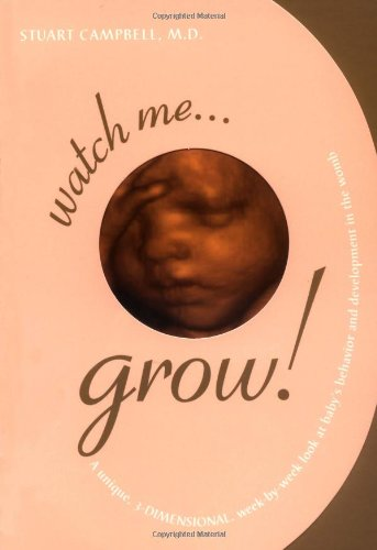 Watch Me Grow: A Unique, 3-Dimensional Week-by-Week Look at Your Baby's Behavior and Development in the ()