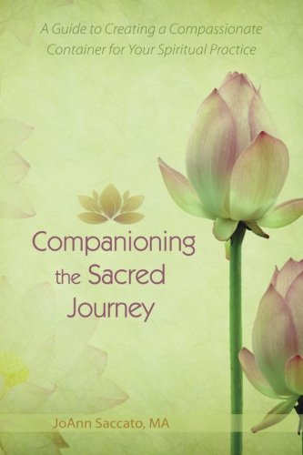 Read Online Companioning the Sacred Journey: A Guide to Creating a Compassionate Container for Your Spiritual Practice (Volume 1) pdf epub
