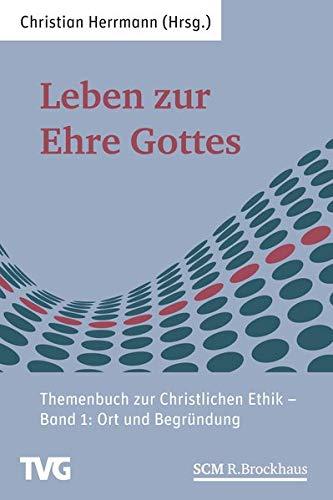 Leben zur Ehre Gottes - Band 1: Themenbuch zur Christlichen Ethik - Band 1