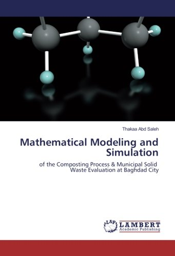 Mathematical Modeling and Simulation: of the Composting Process & Municipal Solid Waste Evaluation at Baghdad City PDF