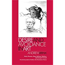 Desire and Avoidance in Art: Pablo Picasso, Hans Bellmer, Balthus, and Joseph Cornell<BR> Psychobiographical Studies with Attachment Theory by Andrew Brink (2007-07-05)