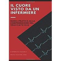 il cuore visto da un infermiere: guida pratica alla comprensione del tracciato ECG