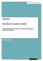 Das Buch als soziales Symbol: Die Umwandlung von objektiviertem kulturellem Kapital in symbolisches Kapital