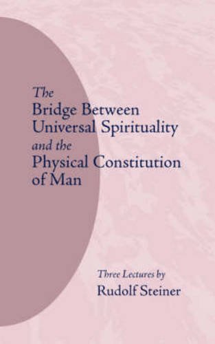 The Bridge between Universal Spirituality and the Physical Constitution of Man: (CW 202)