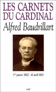 Les Carnets du cardinal Alfred Baudrillart : 1er janvier 1922 - 12 avril 1925 par Christophe Paul