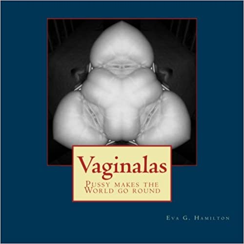 Vaginalas: Pussy makes the world go round: Volume 1 (Orgianic Art)