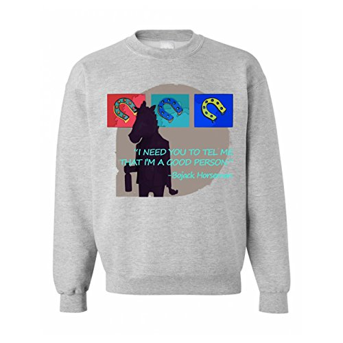 Bojack Horseman I Need You To Tell Me That Im A Good Person Quote Unisex Sweater