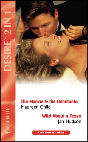 "The Marine and the Debutante: AND "" Wild About a Texan "" by Jan Hudson (Desire)"
