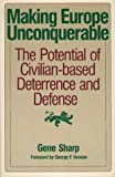 Making Europe Unconquerable: A Civilian-Based Deterrence and Defense System 0850663296 Book Cover