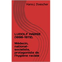 LUDOLF HAASE (1898-1972). Médecin, national-socialiste, protagoniste de l'hygiène raciale (French Edition)