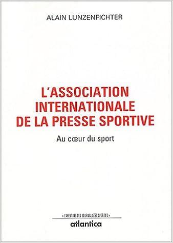 Livres gratuits en ligne L'Association internationale de la presse sportive : Au coeur du sport epub, pdf