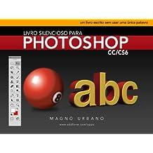 Livro Silencioso para Photoshop CC & CS6 (Aprenda a usar o Photoshop de maneira fácil e ilustrada): Um livro escrito sem usar uma única palavra (Portuguese Edition)