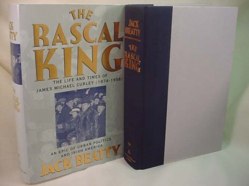 The Rascal King: The Life And Times Of James Michael Curley 1874-1958