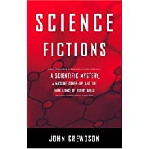 Science Fictions: A Scientific Mystery, A Massive Cover-Up, And The Dark Legacy Of