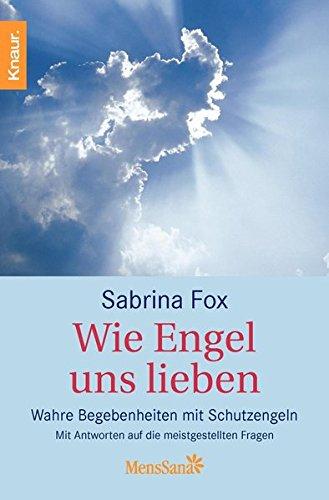 Wie Engel uns lieben: Wahre Begebenheiten mit Schutzengeln. Mit Antworten auf die meistgestellten Fragen