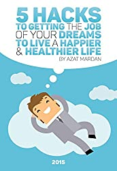 5 Hacks to Getting the Job of Your Dreams to Live a Happier and Healthier Life (English Edition)