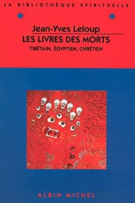 Les livres des morts : Tibétain, égyptien et chrétien par Jean-Yves Leloup
