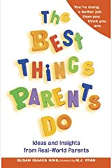 The Best Things Parents Do: Ideas & Insights from Real-World Parents Paperback