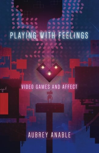 BEST! Playing with Feelings: Video Games and Affect<br />R.A.R