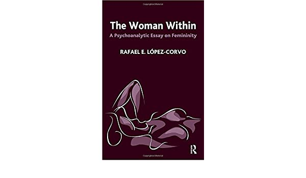 High School Argumentative Essay Examples Amazoncom The Woman Within A Psychoanalytic Essay On Femininity   Rafael E Lopezcorvo Books Essay Vs Paper also Interesting Persuasive Essay Topics For High School Students Amazoncom The Woman Within A Psychoanalytic Essay On Femininity  Analysis And Synthesis Essay