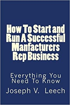 Book How To Start and Run A Successful Manufacturers' Rep Business: Everything You Need To Know by Joseph V. Leech (2010-06-07)