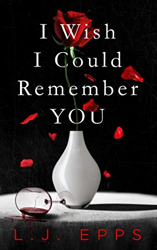 I Wish I Could Remember You by [Epps, L.J.]
