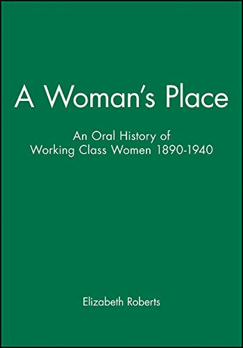 A Woman's Place: An Oral History of Working Class Women 1890-1940 (Family, Sexuality and Social Relations in Past Times)
