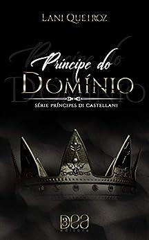 Príncipe do Domínio (Príncipes Di Castellani Livro 5) por [Queiroz, Lani]