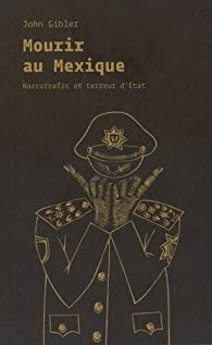 Mourir au Mexique par John Gibler
